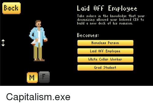 Homeless, Capitalism, and White: Back  Laid OFF Employee  Takt solace i ur  downsizin allowed your beloued LEù to  buil ion.  in the knowledge thaty  d a new deck at his man  Becomes:  Homeless Person  Laid OFF Employee  White Lollar Worker  Grad Student