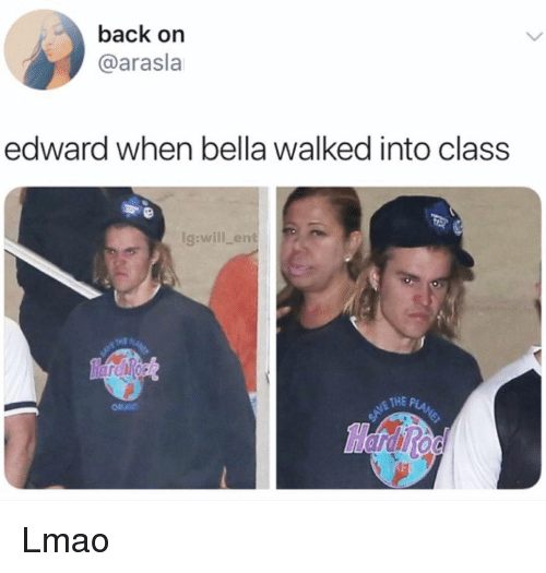 Lmao, Memes, and Back: back on  @arasla  edward when bella walked into class  g:will ent  NE THE P Lmao