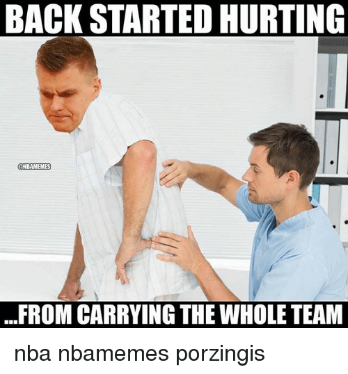 Basketball, Nba, and Sports: BACK STARTED HURTING  NBAMEMES  ..FROM CARRYING THE WHOLE TEAM nba nbamemes porzingis