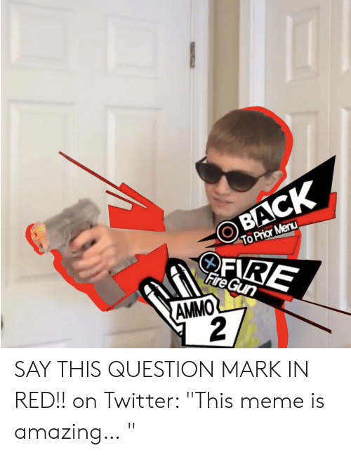"""Fire, Meme, and Twitter: BACK  To Prior Menu  OFRE  Fire Gun  AMMO  2 SAY THIS QUESTION MARK IN RED!! on Twitter: """"This meme is amazing… """""""