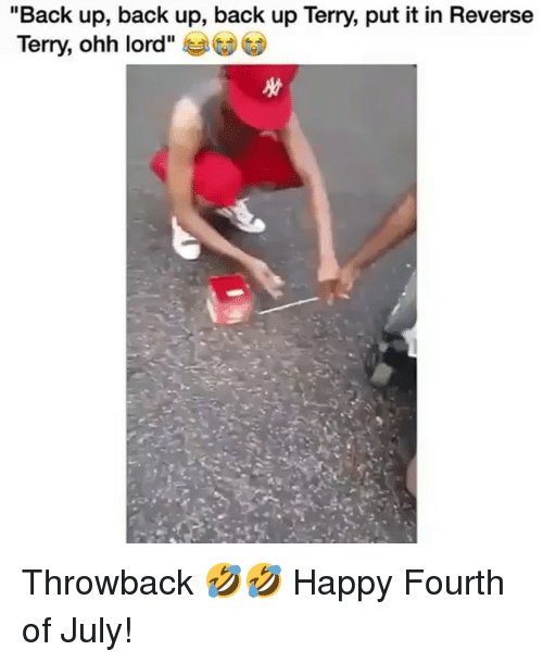 """Memes, Happy, and Back: """"Back up, back up, back up Terry, put it in Reverse  Terry, ohh lord"""" Throwback 🤣🤣 Happy Fourth of July!"""