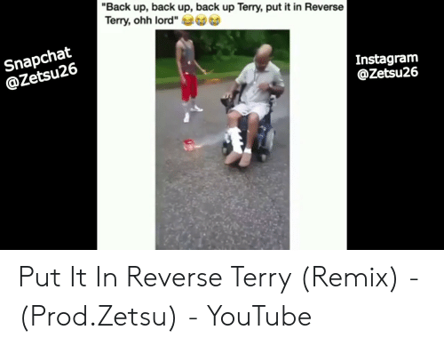 Back Up Back Up Back Up Terry Put It in Reverse Terry Ohh Lord
