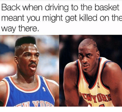 Driving, Back, and You: Back when driving to the basket  meant you might get killed on the  way there.  YOR