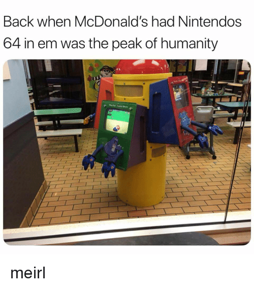 McDonalds, Humanity, and Irl: Back when McDonald's had Nintendos  64 in em was the peak of humanity