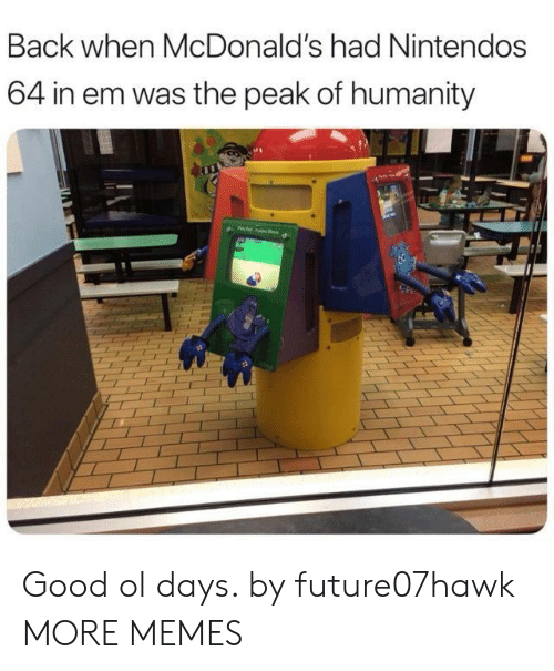 Dank, McDonalds, and Memes: Back when McDonald's had Nintendos  64 in em was the peak of humanity Good ol days. by future07hawk MORE MEMES