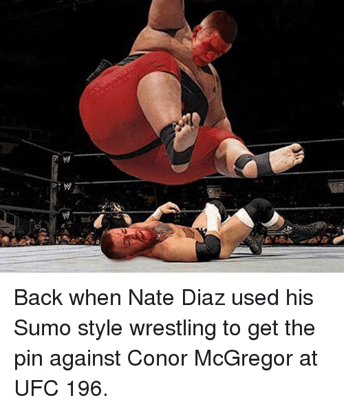 Conor McGregor, Memes, and Ufc: Back when Nate Diaz used his Sumo style wrestling to get the pin against Conor McGregor at UFC 196.