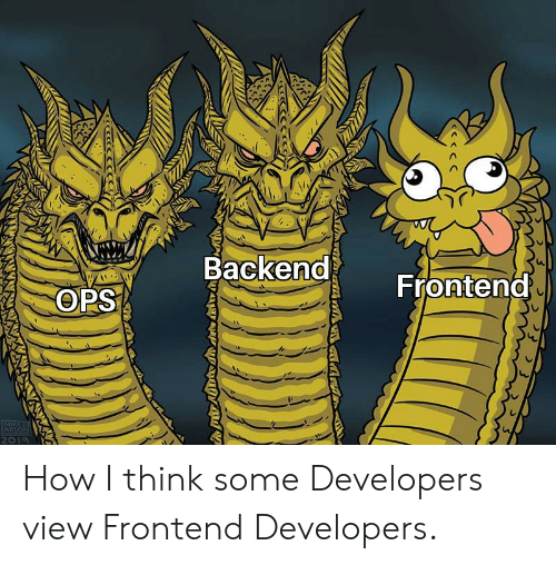 How, Ops, and Think: Backend  Frontend  OPS  IMIKEURT  ARSON  2019 How I think some Developers view Frontend Developers.