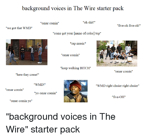 Background Voices in the Wire Starter Pack Omar Comin Oh Shit! Five