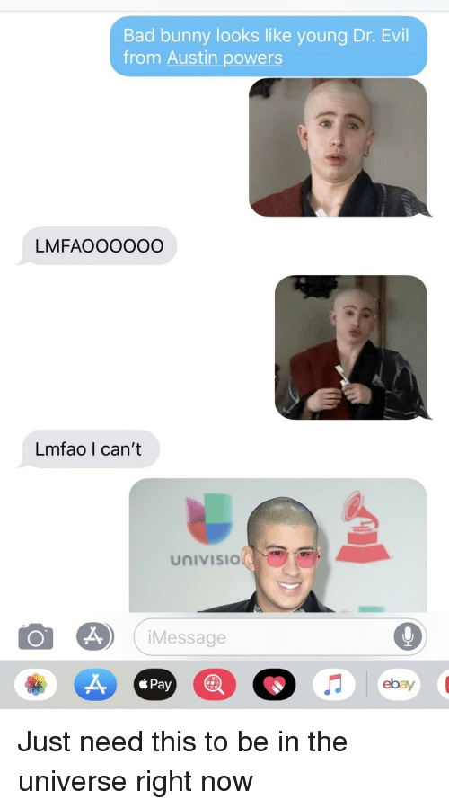 Austin Powers, Bad, and Dr. Evil : Bad bunny looks like young Dr. Evil  from Austin powers  LMFAOOOOOO  Lmfao I can't  UnIVISIO  Message  A,  áPay  ebay Just need this to be in the universe right now