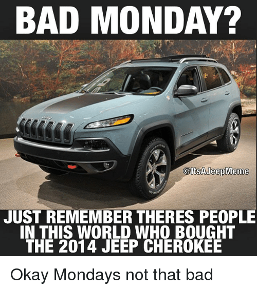 The Jeep We Purchased: BAD MONDAY? AltsAheepMeme JUST REMEMBER THERES PEOPLE IN