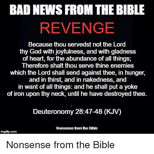 BAD NEWS FROM THE BIBLE REVENGE Because Thou Servedst Not