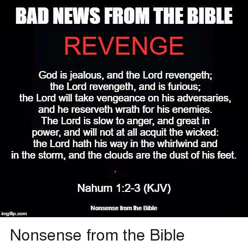 Bible Quotes Revenge: BAD NEWS FROM THE BIBLE REVENGE God Is Jealous And The