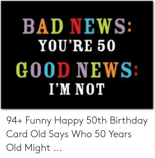 Bad Birthday And Funny BAD NEWS YOURE 50 GOOD