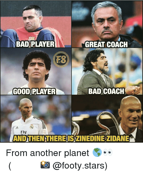 Bad, Memes, and Zinedine Zidane: BAD PLAYER  GREAT COACH  FS  GOOD PLAYER  BAD COACH  Fly  AND THEN THERE IS ZINEDINE ZIDANE From another planet 🌎👀 ⠀⠀⠀⠀⠀⠀⠀⠀⠀⠀⠀ (📸 @footy.stars)