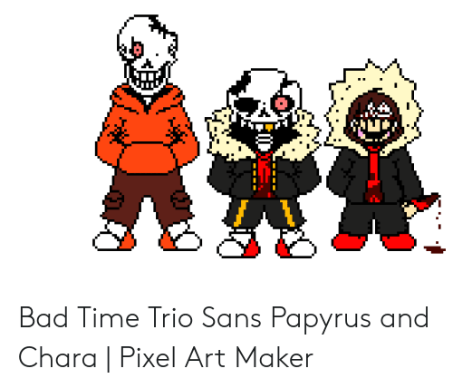 Bad Time Trio Sans Papyrus and Chara | Pixel Art Maker | Bad Meme on