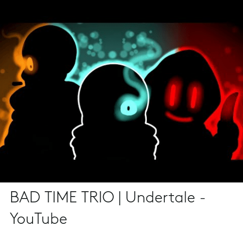BAD TIME TRIO | Undertale - YouTube | Bad Meme on ME ME