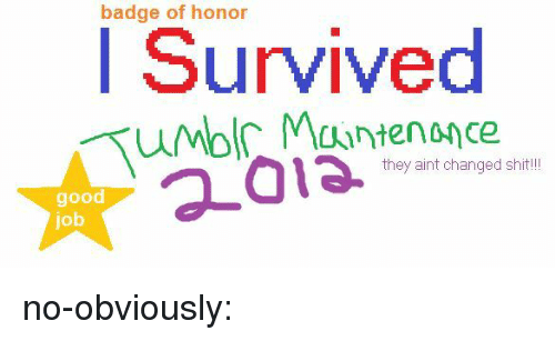 Bilbo, Shit, and Tumblr: badge of honor  I Survived  they aint changed shit!  good  job no-obviously: