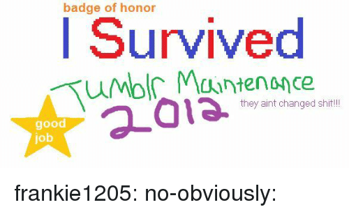 Bilbo, Shit, and Tumblr: badge of honor  I Survived  they aint changed shit!  good  job frankie1205: no-obviously: