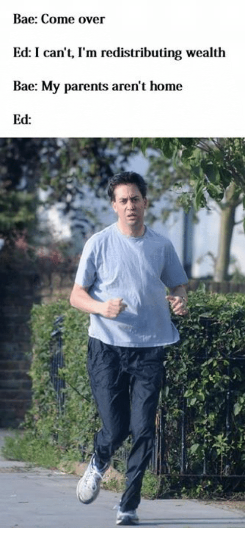 Bae, Come Over, and Parents: Bae: Come over  Ed: I can't, I'm redistributing wealth  Bae: My parents aren't home  Ed