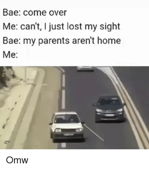 bae come over me cant i just lost my sight 28553095 25 best bae come over memes criming memes, baes memes, do your