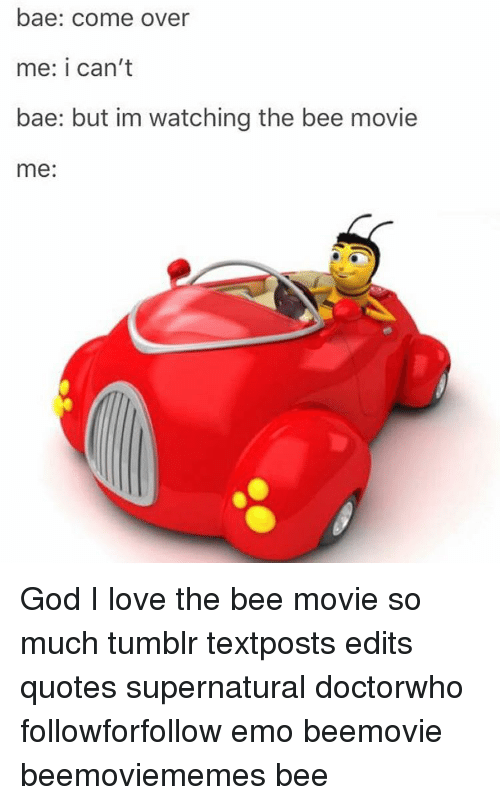 Bee Movie Quotes Bae Come Over Me I Can't Bae but Im Watching the Bee Movie Me God  Bee Movie Quotes