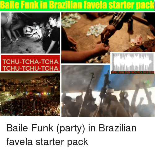 Party, Starter Packs, and Starter Pack: Baile Funk in Brazilian favela starter pack  TCHU-TCHA-TCHA  TCHU-TCHU-TCHA  STRUGGLING SOUND SYSTEM  te Baile Funk (party) in Brazilian favela starter pack