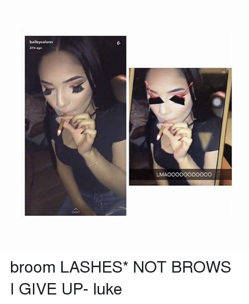 Lmao, Memes, and 🤖: bailey colonn  LMAO OOOOOOOOOO broom LASHES* NOT BROWS I GIVE UP- luke