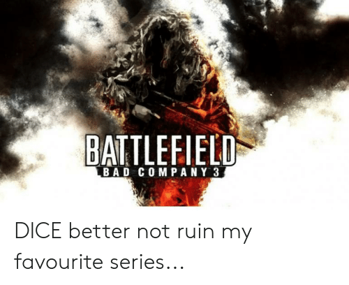 Bad, Dice, and Company: BAITLEEIELD  BAD COMPANY 3 DICE better not ruin my favourite series...