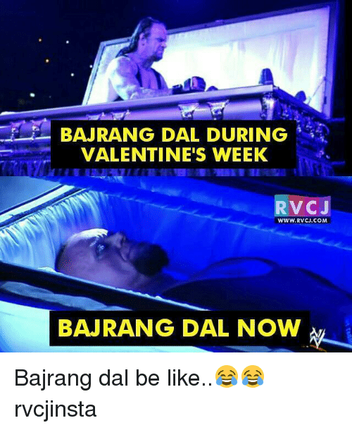 Be Like, Memes, and 🤖: BAJRANG DAL DURING  VALENTINE'S WEEK  RV CJ  WWW, RVCJ.COM  BAJRANG DAL NOW Bajrang dal be like..😂😂 rvcjinsta