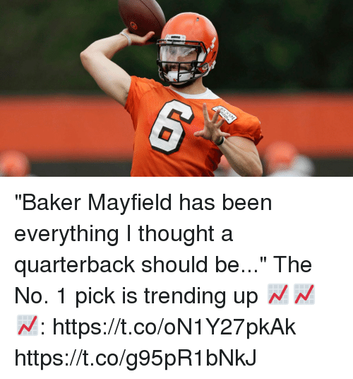 "Memes, Thought, and Been: ""Baker Mayfield has been everything I thought a quarterback should be...""  The No. 1 pick is trending up 📈📈📈: https://t.co/oN1Y27pkAk https://t.co/g95pR1bNkJ"
