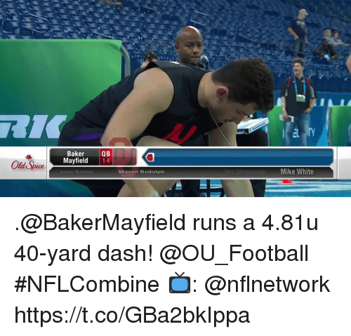 Football, Memes, and White: BakerQB  Mayfield 14  Old Spice  Josh Rosen  Mason Rudolph  Mike White .@BakerMayfield runs a 4.81u 40-yard dash! @OU_Football  #NFLCombine  📺: @nflnetwork https://t.co/GBa2bkIppa