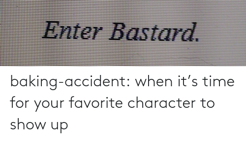 Target, Tumblr, and Blog: baking-accident: when it's time for your favorite character to show up