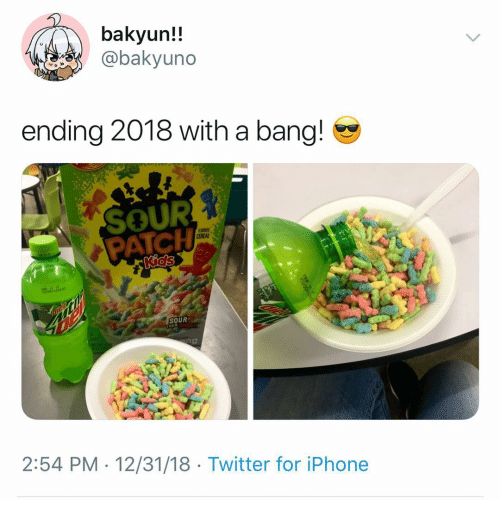 Iphone, Memes, and Twitter: bakyun!!  @bakyuno  ending 2018 with a bang!  SOUR  PATCH  EREAL  SOUR  2:54 PM 12/31/18 Twitter for iPhone