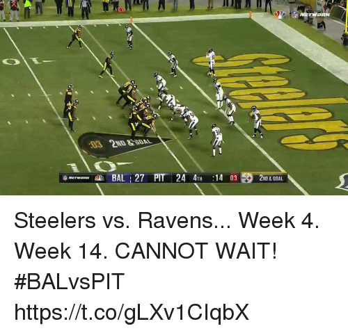 Memes, Goal, and Ravens: BAL 27 PTT 24 4TH  14 03 ND & GOAL. Steelers vs. Ravens...  Week 4. Week 14.  CANNOT WAIT! #BALvsPIT https://t.co/gLXv1CIqbX