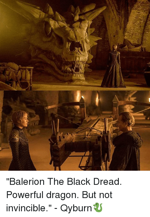 "Dreads, Memes, and Black: ""Balerion The Black Dread. Powerful dragon. But not invincible."" - Qyburn🐉"