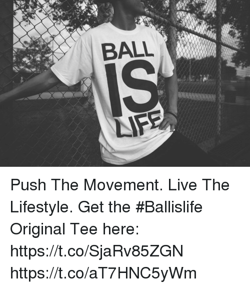 Memes, Lifestyle, and Live: BALL  IS Push The Movement. Live The Lifestyle.  Get the #Ballislife Original Tee here: https://t.co/SjaRv85ZGN https://t.co/aT7HNC5yWm