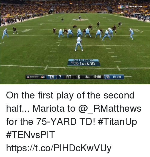 Memes, 🤖, and Play: BALL ON OWN 25  1ST &10  ST & On the first play of the second half...  Mariota to @_RMatthews for the 75-YARD TD! #TitanUp #TENvsPIT https://t.co/PlHDcKwVUy