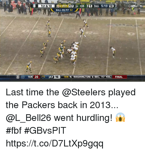 Memes, Packers, and Steelers: BALL ON PIT 32  JAX  TEN N. WASHINGTON: 6 REC, 117 YDS, FINAL  TEN 20 Last time the @Steelers played the Packers back in 2013... @L_Bell26 went hurdling! 😱 #fbf #GBvsPIT https://t.co/D7LtXp9gqq