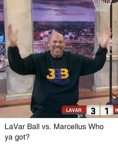 Memes, Ballers, and 🤖: BALLER  LAVAR  3 1  M LaVar Ball vs. Marcellus Who ya got?