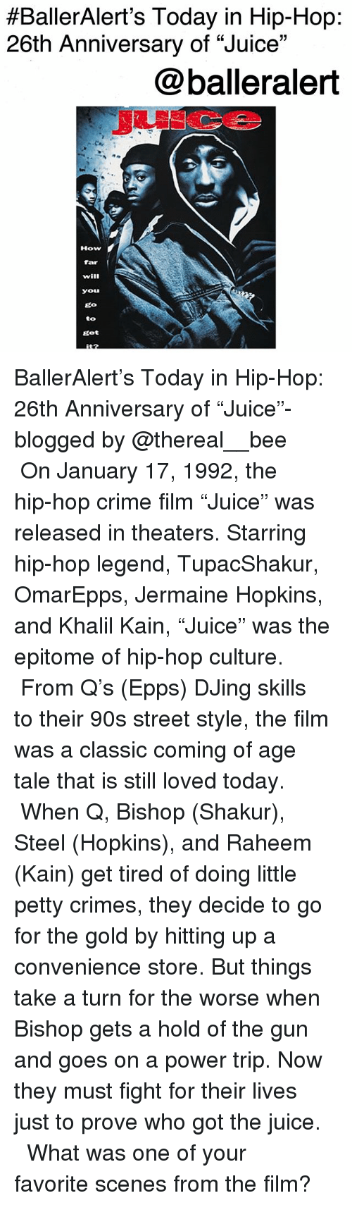 "Crime, Jermaine Hopkins, and Juice:  #BallerAlert's Today in Hip-Hop:  26th Anniversary of ""Juice""  @balleralert  How  far  will  you  go  to  got BallerAlert's Today in Hip-Hop: 26th Anniversary of ""Juice""-blogged by @thereal__bee ⠀⠀⠀⠀⠀⠀⠀ ⠀⠀⠀⠀ On January 17, 1992, the hip-hop crime film ""Juice"" was released in theaters. Starring hip-hop legend, TupacShakur, OmarEpps, Jermaine Hopkins, and Khalil Kain, ""Juice"" was the epitome of hip-hop culture. ⠀⠀⠀⠀⠀⠀⠀ ⠀⠀⠀⠀ From Q's (Epps) DJing skills to their 90s street style, the film was a classic coming of age tale that is still loved today. ⠀⠀⠀⠀⠀⠀⠀ ⠀⠀⠀⠀ When Q, Bishop (Shakur), Steel (Hopkins), and Raheem (Kain) get tired of doing little petty crimes, they decide to go for the gold by hitting up a convenience store. But things take a turn for the worse when Bishop gets a hold of the gun and goes on a power trip. Now they must fight for their lives just to prove who got the juice. ⠀⠀⠀⠀⠀⠀⠀ ⠀⠀⠀⠀ What was one of your favorite scenes from the film?"