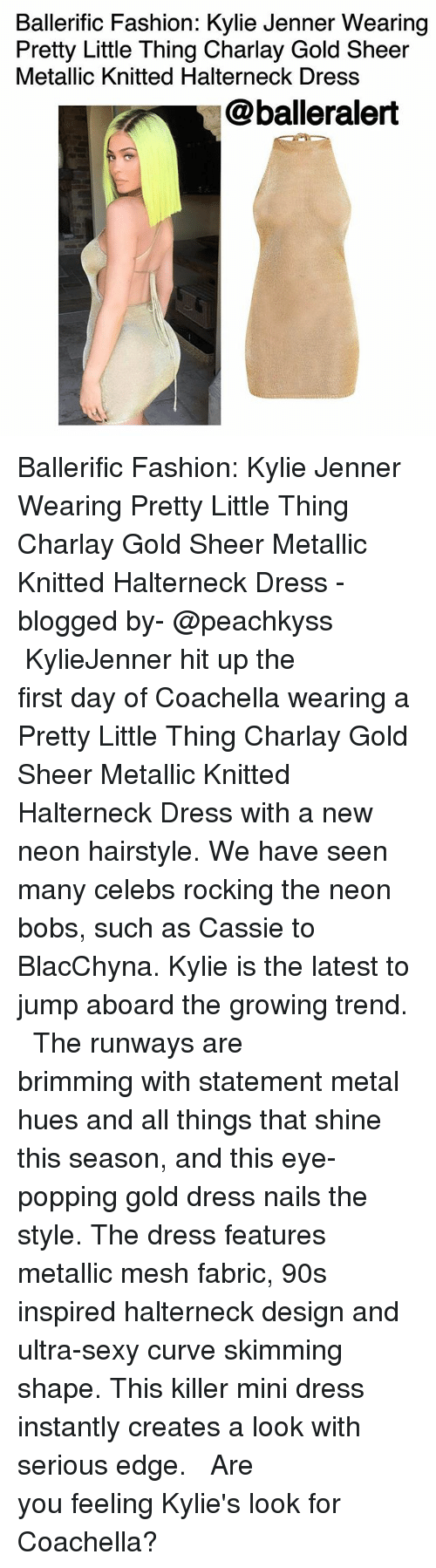 Coachella, Curving, and Fashion: Ballerific Fashion: Kylie Jenner Wearing  Pretty Little Thing Charlay Gold Sheer  Metallic Knitted Halterneck Dress  @balleralert Ballerific Fashion: Kylie Jenner Wearing Pretty Little Thing Charlay Gold Sheer Metallic Knitted Halterneck Dress -blogged by- @peachkyss ⠀⠀⠀⠀⠀⠀⠀⠀⠀ ⠀⠀⠀⠀⠀⠀⠀⠀⠀ KylieJenner hit up the first day of Coachella wearing a Pretty Little Thing Charlay Gold Sheer Metallic Knitted Halterneck Dress with a new neon hairstyle. We have seen many celebs rocking the neon bobs, such as Cassie to BlacChyna. Kylie is the latest to jump aboard the growing trend. ⠀⠀⠀⠀⠀⠀⠀⠀⠀ ⠀⠀⠀⠀⠀⠀⠀⠀⠀ The runways are brimming with statement metal hues and all things that shine this season, and this eye-popping gold dress nails the style. The dress features metallic mesh fabric, 90s inspired halterneck design and ultra-sexy curve skimming shape. This killer mini dress instantly creates a look with serious edge. ⠀⠀⠀⠀⠀⠀⠀⠀⠀ ⠀⠀⠀⠀⠀⠀⠀⠀⠀ Are you feeling Kylie's look for Coachella?