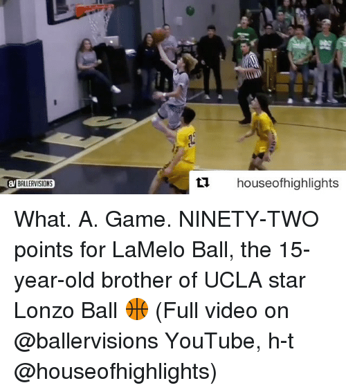 Sports, Ucla, and Ninety: BALLERVISIONS  houseofhighlights What. A. Game. NINETY-TWO points for LaMelo Ball, the 15-year-old brother of UCLA star Lonzo Ball 🏀 (Full video on @ballervisions YouTube, h-t @houseofhighlights)