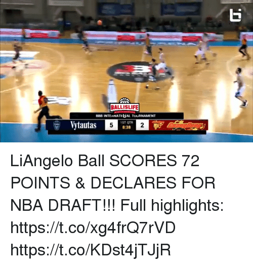 Bbb, Memes, and Nba: BALLISLIFE  BBB INTERNATII AL TUURNAMENT  ST OTR  8:38 LiAngelo Ball SCORES 72 POINTS & DECLARES FOR NBA DRAFT!!! Full highlights: https://t.co/xg4frQ7rVD https://t.co/KDst4jTJjR