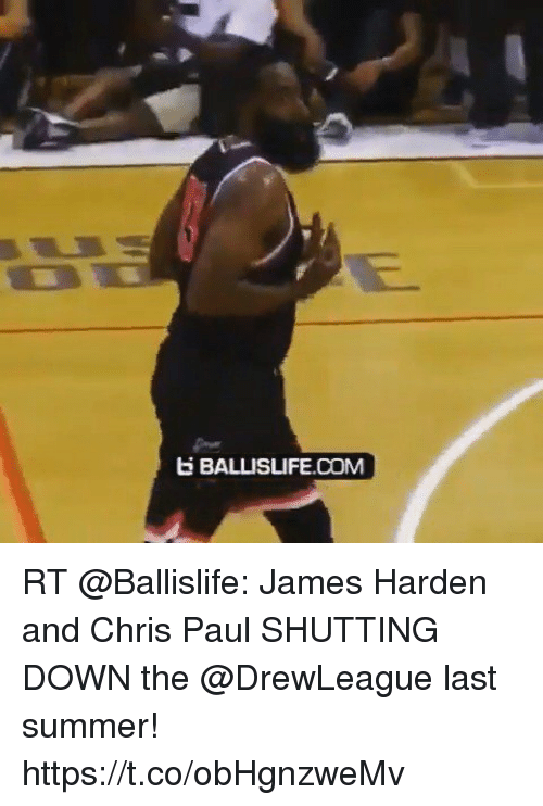 Sizzle: BALLISLIFE.COM RT @Ballislife: James Harden and Chris Paul SHUTTING DOWN the @DrewLeague last summer! https://t.co/obHgnzweMv