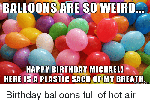 Birthday Weird And Happy BALLOONS ARE SO WEIRD HAPPY BIRTHDAY