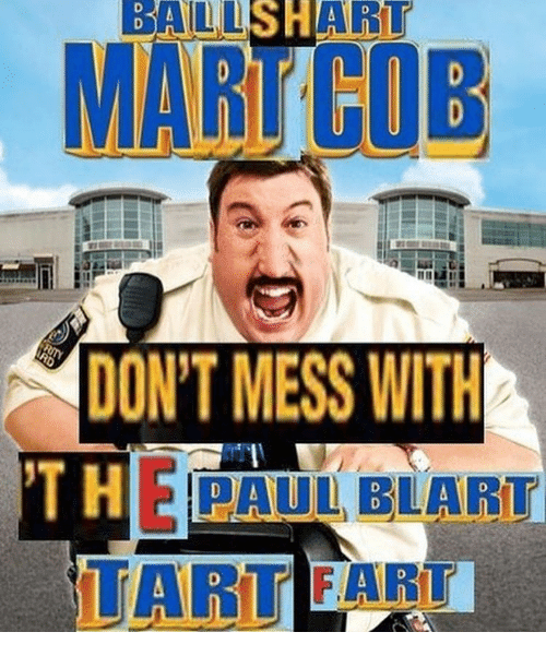 balls hart dont mess with the paul blart tart 15729009 balls hart don't mess with the paul blart tart meme on me me,Paul Blart Memes