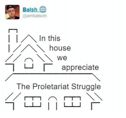Balsh Ambalsom In This House We T Lj Appreciate The Proletariat