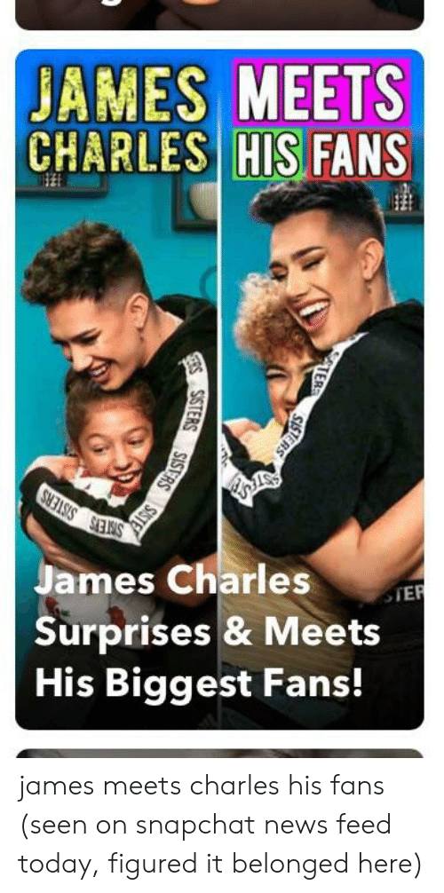 News, Snapchat, and Today: BAMES MEETS  CHARLES  HIS FANS  James Charles  Surprises & Meets  His Biggest Fans! james meets charles his fans (seen on snapchat news feed today, figured it belonged here)