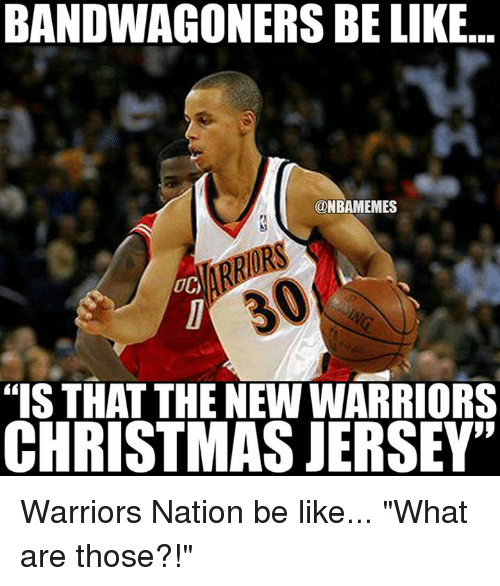 "Be Like, Christmas, and Nba: BANDWAGONERS BE LIKE...  ONBAMEMES  20  ""IS THAT THE NEW WARRIORS  CHRISTMAS JERSEY"" Warriors Nation be like... ""What are those?!"""