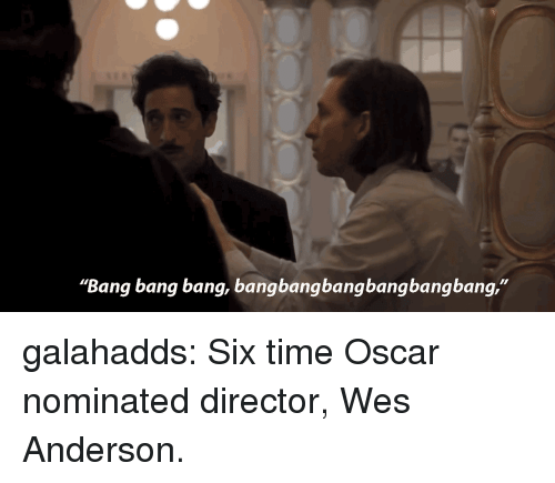 """Tumblr, Bang Bang, and Blog: """"Bang bang bang, bangbangbangbangbangbang,"""" galahadds: Six time Oscar nominated director, Wes Anderson."""
